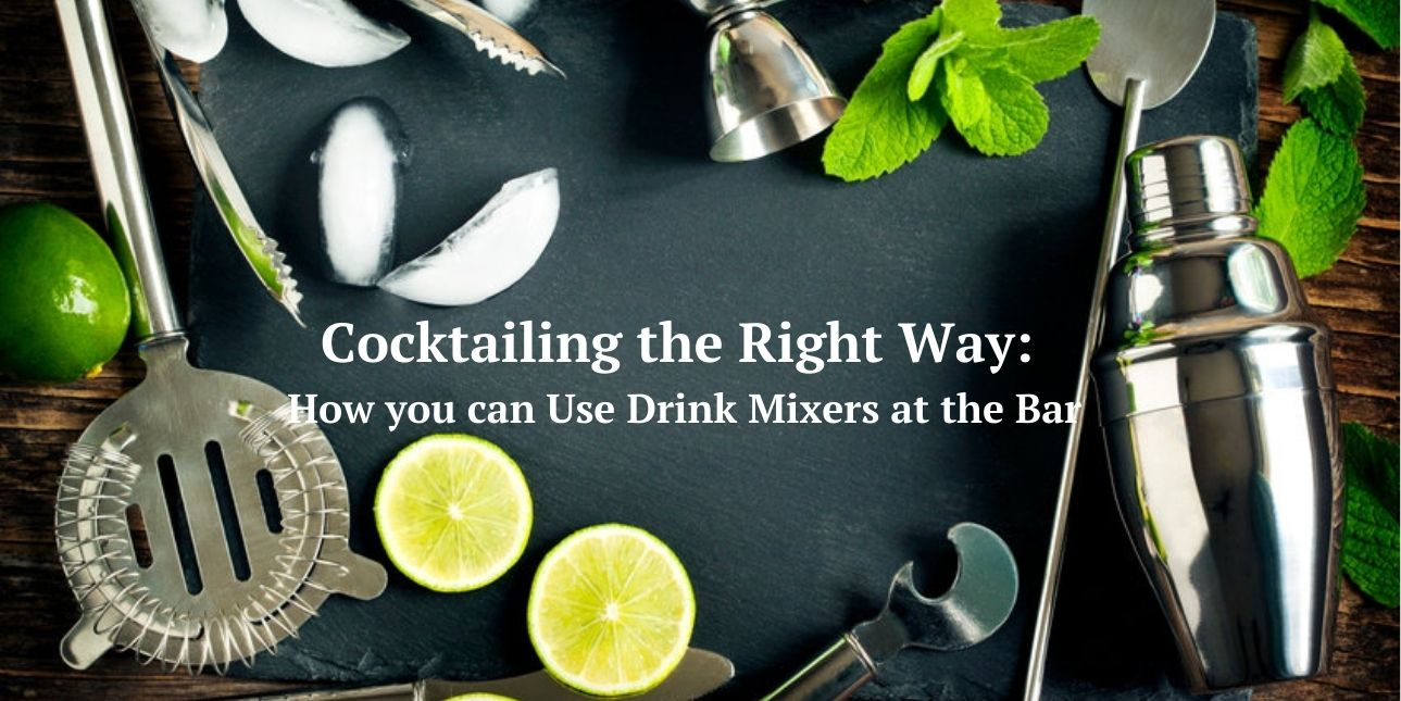 Cocktailing the Right Way: How you can Use Drink Mixers at the Bar