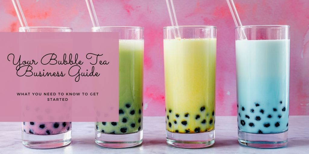 Your Bubble Tea Business Guide What You Need to Know to Get Started