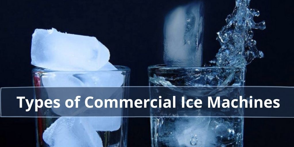 types of commercial ice machines