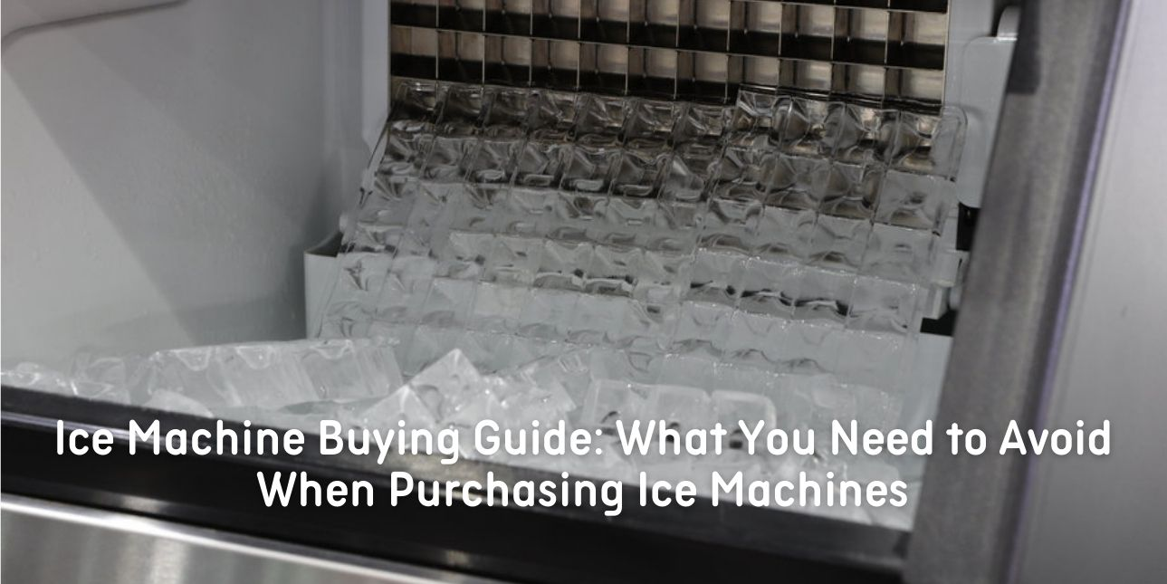 Ice Machine Buying Guide: What You Need to Avoid When Purchasing Ice Machines